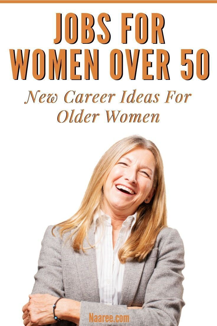 7 Best Jobs For Women Over 50 New Career Ideas For Older Women Jobs For Women New Career At 50 New Career