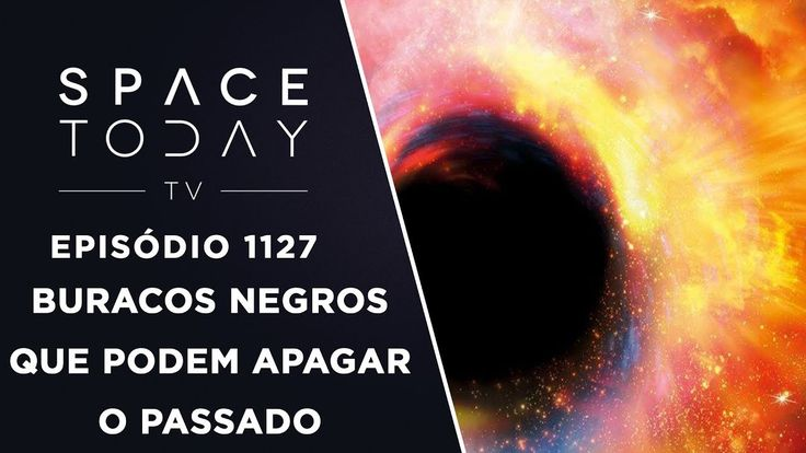 Liked on YouTube: Buracos Negros Que Apagam o Passado - Space Today TV Ep.1127