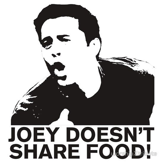 Friends : Joey Doesn't Share Food! And neither do I ...