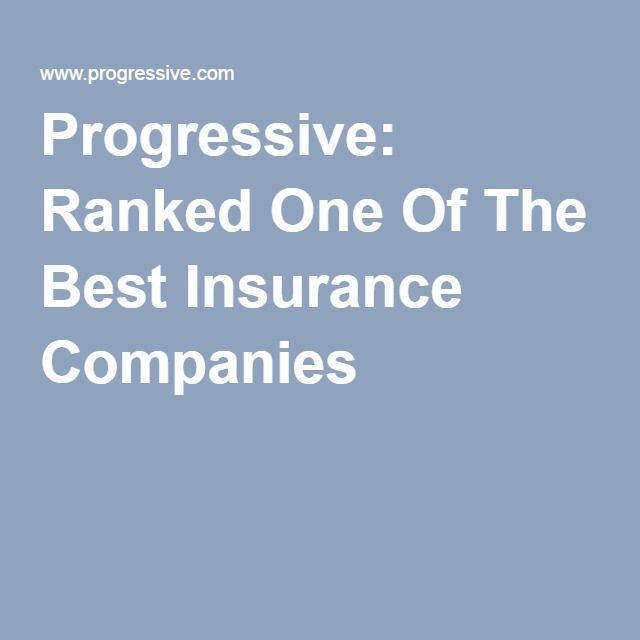 Progressive: Ranked One Of The Best Insurance Companies
