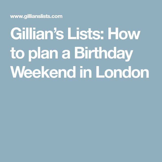 Gillian's Lists: How to plan a Birthday Weekend in London