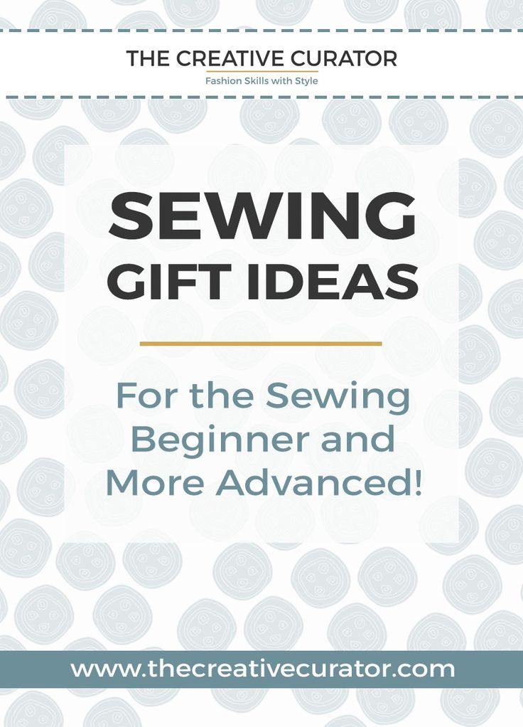Sewing gift ideas for the sewing beginner – Online sewing courses – The Creative…