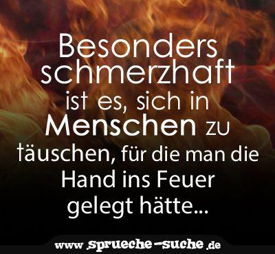 Besonders schmerzhaft ist es, sich in Menschen zu täuschen, für die man die Hand ins Feuer gelegt hätte...