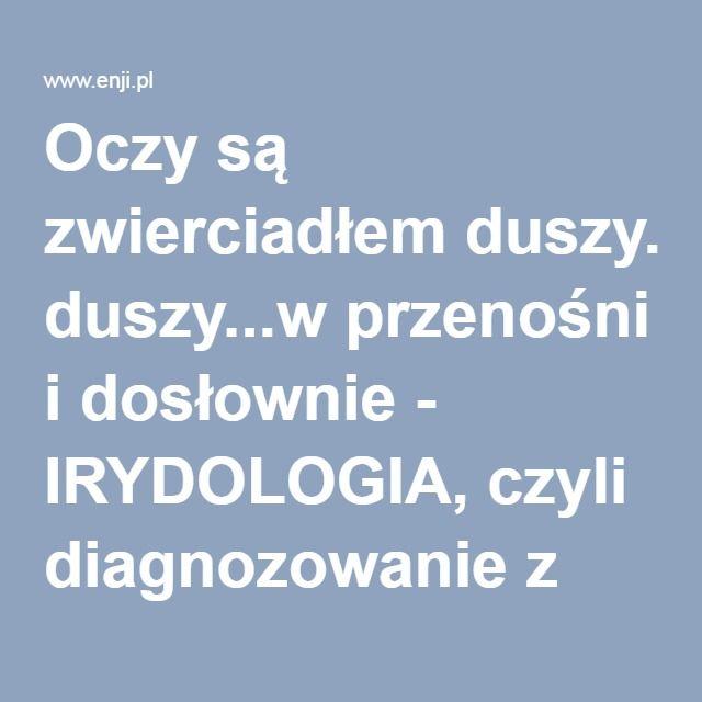 Oczy są zwierciadłem duszy...w przenośni i dosłownie - IRYDOLOGIA, czyli diagnozowanie z oczu - część 1: trochę historii.  prof Enkhjargal Dovchin (prof Enji)