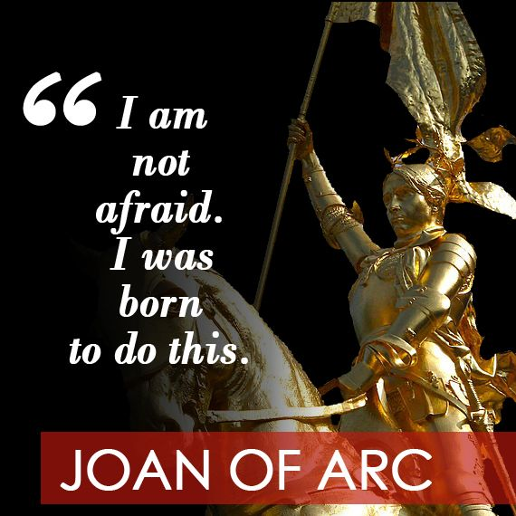"Love this quote on Entreprenista.com! ""I am not afraid. I was born to do this."" Joan of Arc"