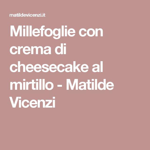 Millefoglie con crema di cheesecake al mirtillo - Matilde Vicenzi