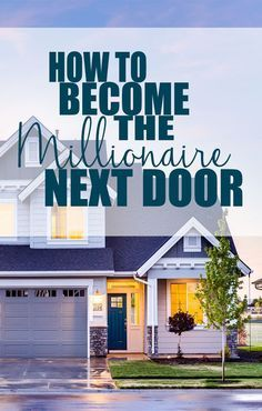 Become a millionaire with these secret tips based on the secrets shared in How to Become the Millionaire Next Door.