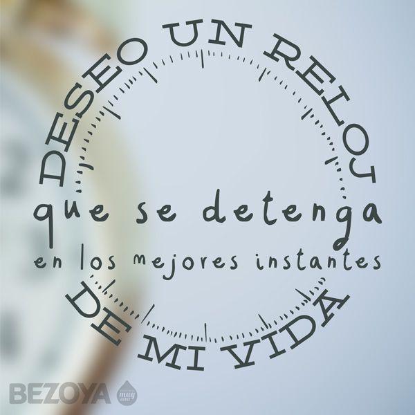 Deseo un reloj que se detenga en los mejores instantes de mi vida. #bezoya, felicidad, happiness, life, momentos, frases