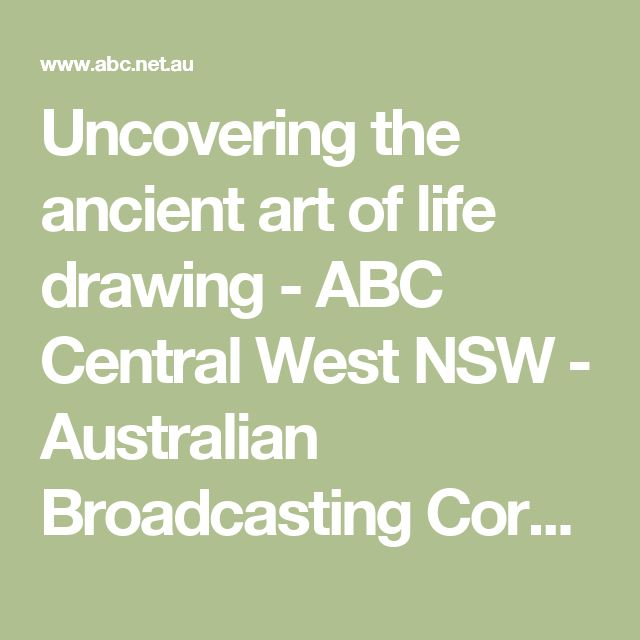 Uncovering the ancient art of life drawing - ABC Central West NSW - Australian Broadcasting Corporation