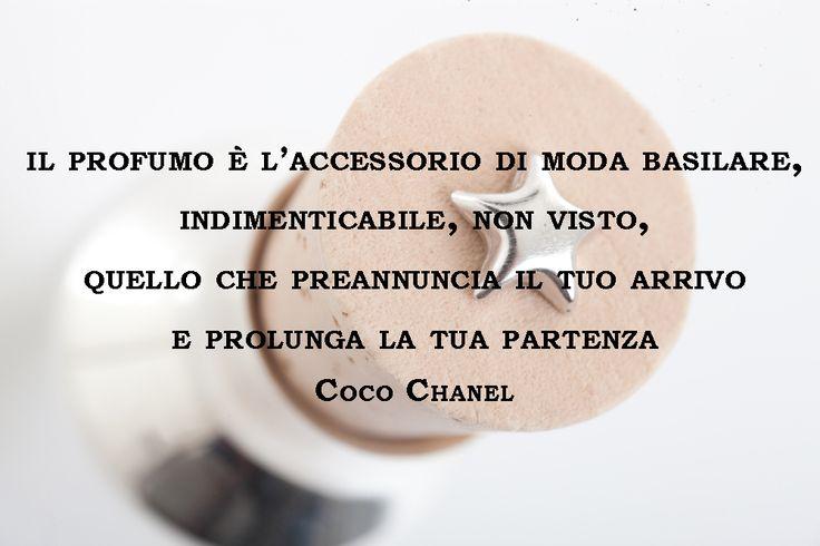 Il Profumo è l'accessorio di moda basilare, indimenticabile, non visto, quello che preannuncia il tuo arrivo e prolunga la tua partenza (Coco Chanel) #cocochanel #moda #perfume #brunoacamporaprofumi