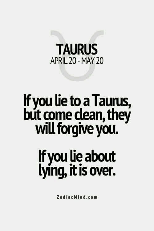 Better not to lie at all. I am very happy if I know you did something you would want to cover up and you just tell me up front. I get mad if you lie because I know what you did. I get pissed and it's over if you continue to lie and I know that you did it! I'm not stupid!