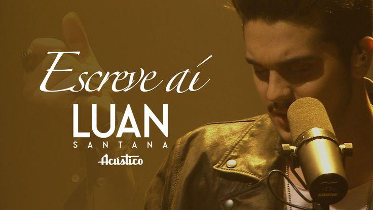 "Luan Santana - Escreve aí - (Vídeo Oficial) - ""DVD Luan Santana Acústico"""