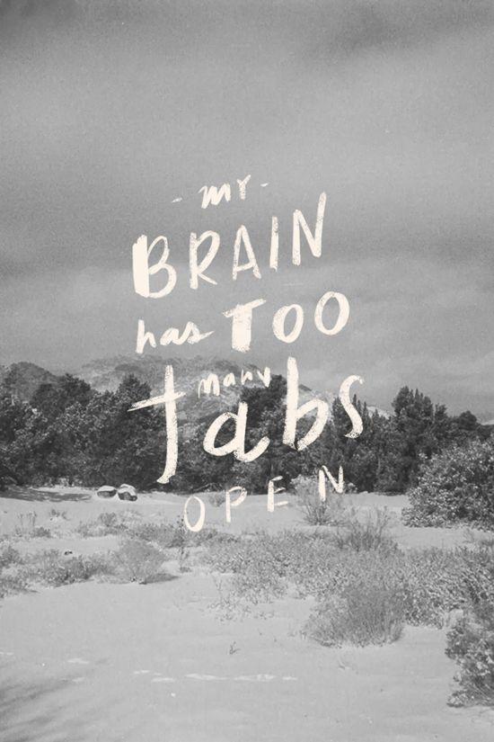 my brain has too many tabs open...