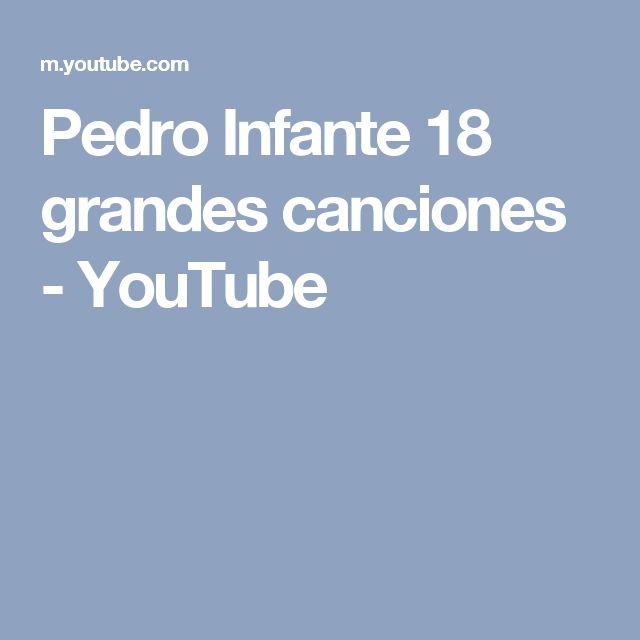 Pedro Infante 18 grandes canciones - YouTube
