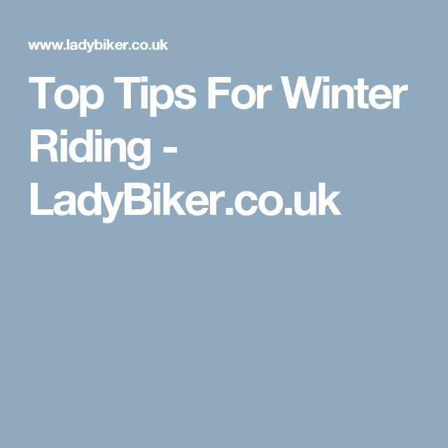 Top Tips For Winter Riding - LadyBiker.co.uk