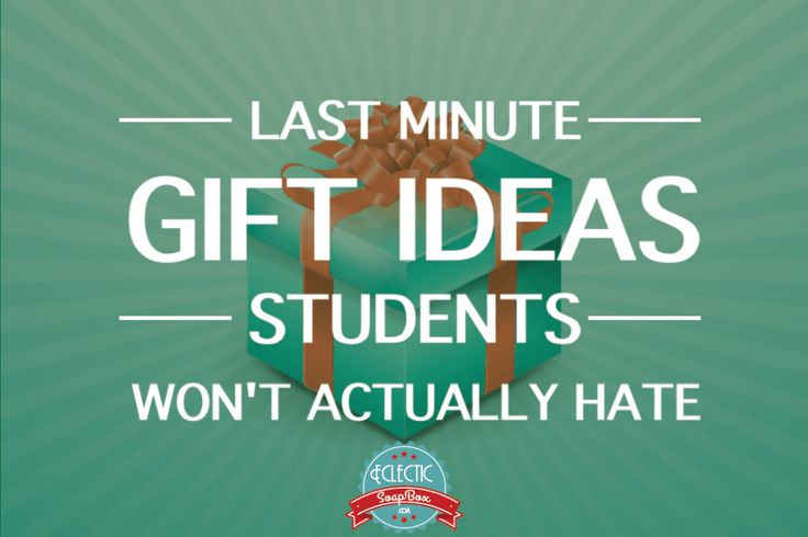Last Minute Gift Ideas Students Won't Actually Hate
