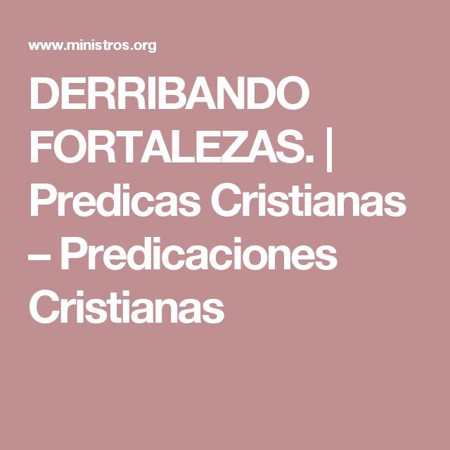 DERRIBANDO FORTALEZAS. | Predicas Cristianas – Predicaciones Cristianas