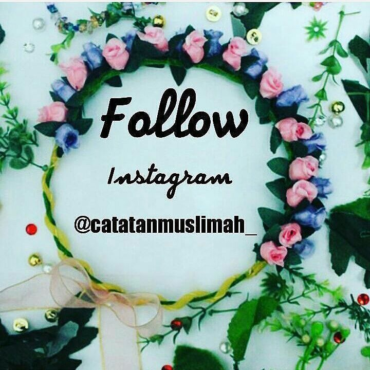 Assalamualaikum shalihah bidadari dunia calon penghuni SurgaNya Allah (aamiin) . Lets Follow  @catatanmuslimah_ Lets Follow  @catatanmuslimah_ Lets Follow  @catatanmuslimah_ Lets Follow  @catatanmuslimah_ Lets Follow  @catatanmuslimah_ Lets Follow  @catatanmuslimah_ Lets Follow  @catatanmuslimah_ . Yuuukkk  di Follow insyaAllah bermanfaat