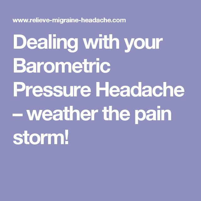 Dealing with your Barometric Pressure Headache – weather the pain storm!