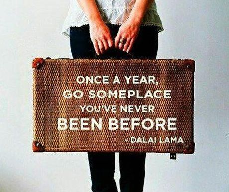 "Travel Quote: ""Once a year, go some place you've never been before."" Dalai Lama"