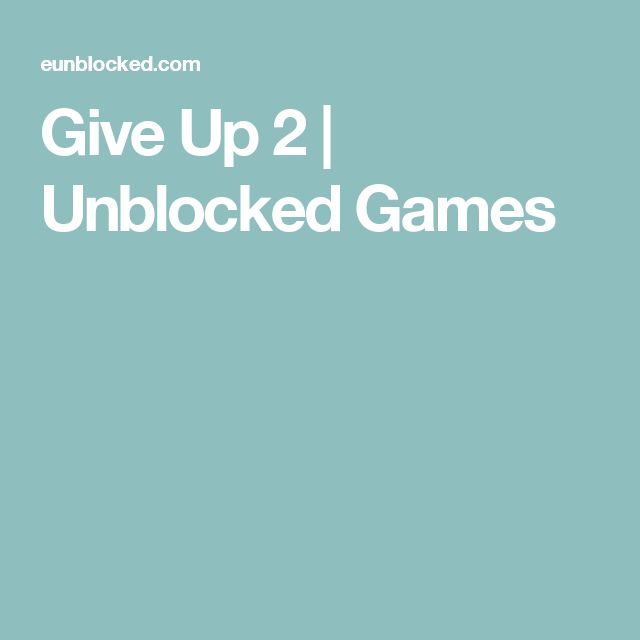 Give Up 2 | Unblocked Games