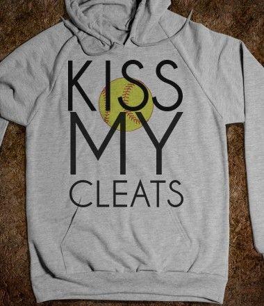 Kiss my Cleats Softball  Hoodie Sweatshirt Oooohh I LOVE IT!!!! :)