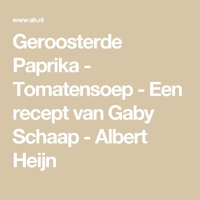 Geroosterde Paprika - Tomatensoep - Een recept van Gaby Schaap - Albert Heijn