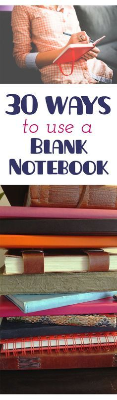 30 Ways to Use a Blank Notebook: I have a million notebooks begging for a purpose--this list is inspiring me to pull them out and put them to work!