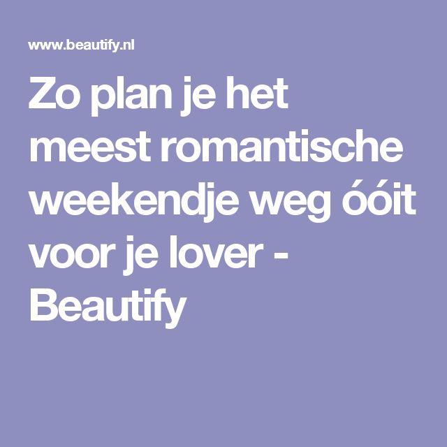 Zo plan je het meest romantische weekendje weg óóit voor je lover - Beautify