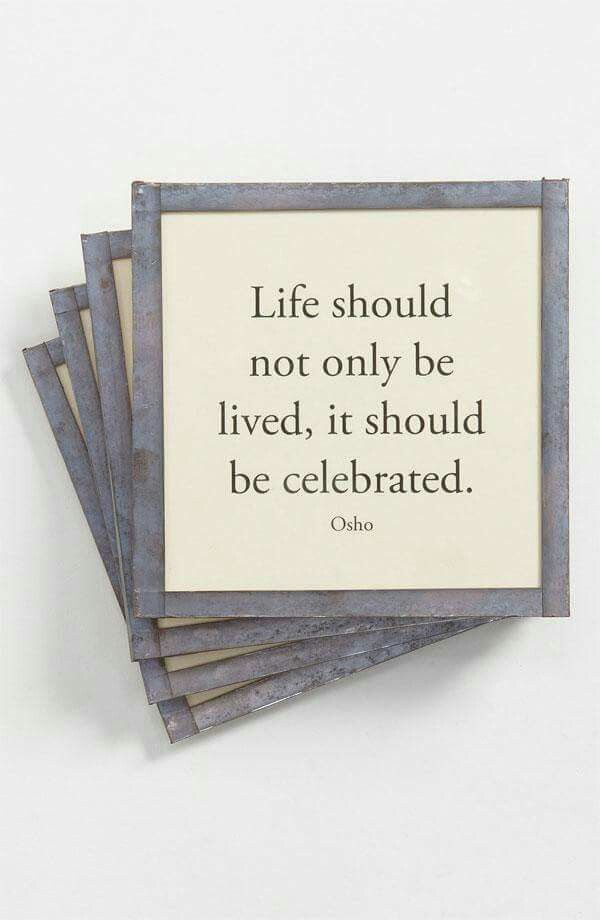 Life should be also celebrated