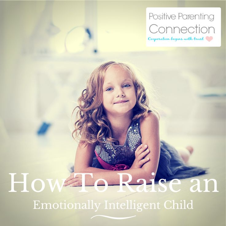 How To Raise an Emotionally Intelligent Child | Positive Parenting Connection