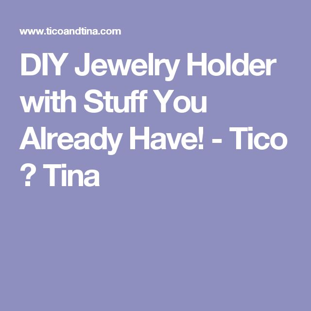DIY Jewelry Holder with Stuff You Already Have! - Tico ♥ Tina