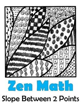 With this no-prep activity, students find slope between two given points using the slope formula.   Then, they will find their answer on the abstract picture and fill in the space with a given pattern to reveal a beautiful, fun Zen design!  Students can color their final products or leave them in black and white.