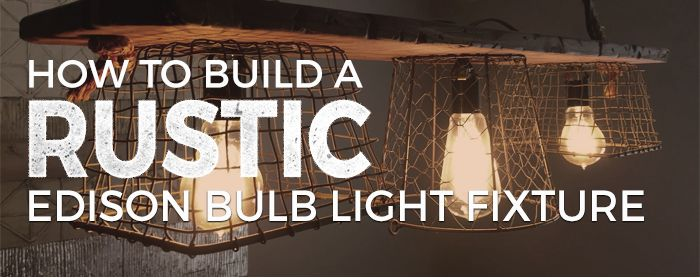 How to build a DIY Edison bulb light fixture