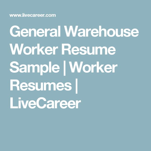 General Warehouse Worker Resume Sample | Worker Resumes | LiveCareer