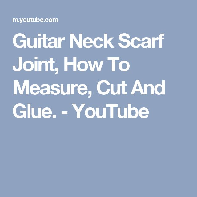 Guitar Neck Scarf Joint, How To Measure, Cut And Glue. - YouTube