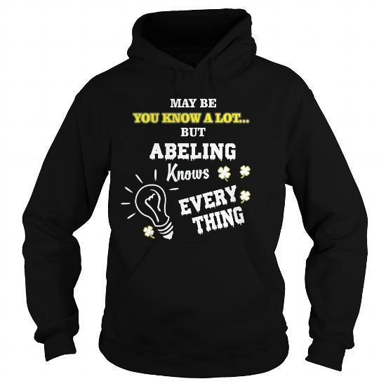 Cool  May be you know a lot... but ABELING Knows Every Thing - ABELING T-Shirts Shirts & Tees #tee #tshirt #named tshirt #hobbie tshirts #abeling