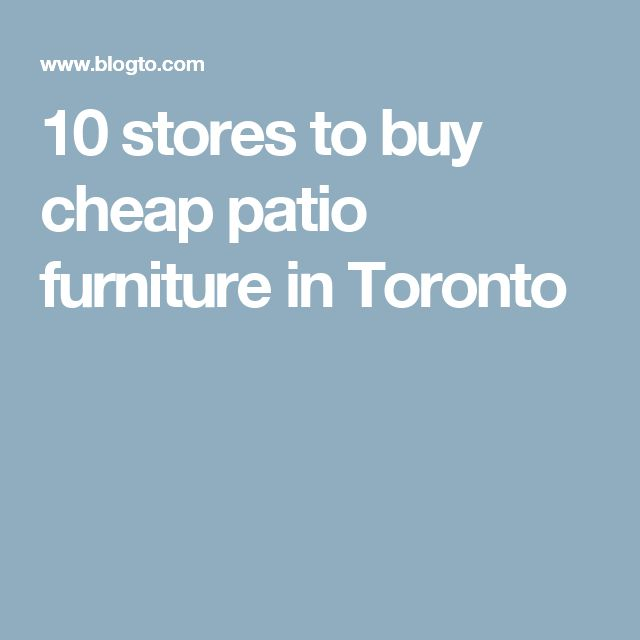10 stores to buy cheap patio furniture in Toronto
