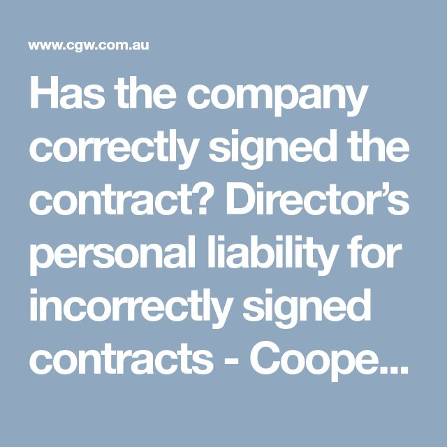 Has the company correctly signed the contract? Director's personal liability for incorrectly signed contracts - Cooper Grace Ward