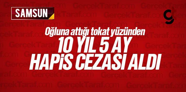 Samsun'da Oğluna Attığı Tokat Yüzünden 10 Yıl Hapis Cezası Aldı