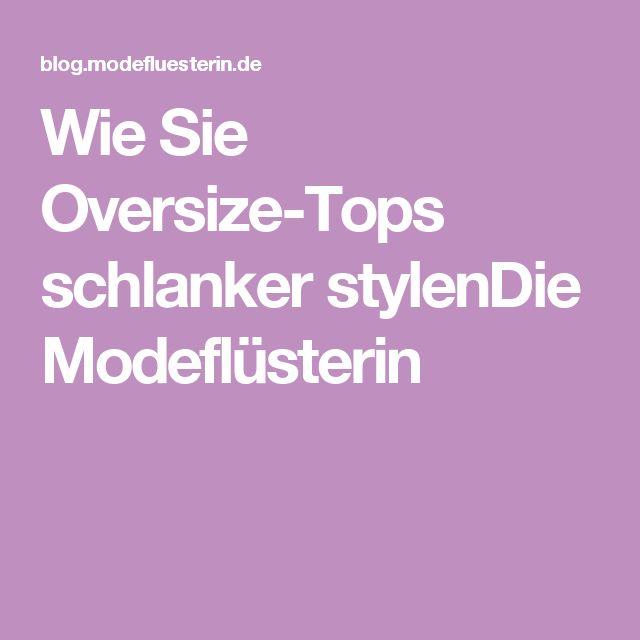 Wie Sie Oversize-Tops schlanker stylenDie Modeflüsterin