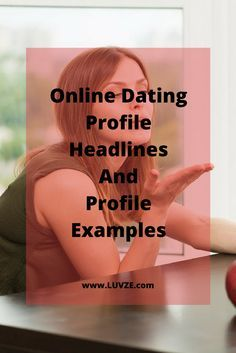 Online dating profile headlines and profile examples.
