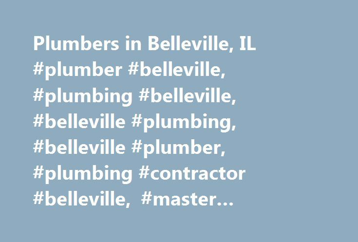 Plumbers in Belleville, IL #plumber #belleville, #plumbing #belleville, #belleville #plumbing, #belleville #plumber, #plumbing #contractor #belleville, #master #plumber #belleville http://kentucky.remmont.com/plumbers-in-belleville-il-plumber-belleville-plumbing-belleville-belleville-plumbing-belleville-plumber-plumbing-contractor-belleville-master-plumber-belleville/  # You are here: Homepage Illinois Belleville Plumbers in Belleville Aplumbers is your professional plumber locator in…