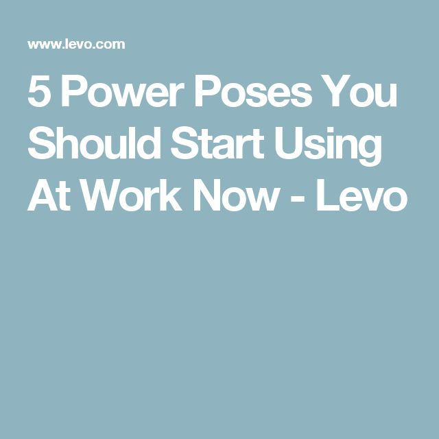 5 Power Poses You Should Start Using At Work Now - Levo