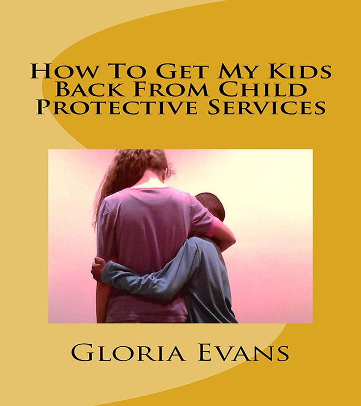 How To Get My Kids Back From Child Protective Services