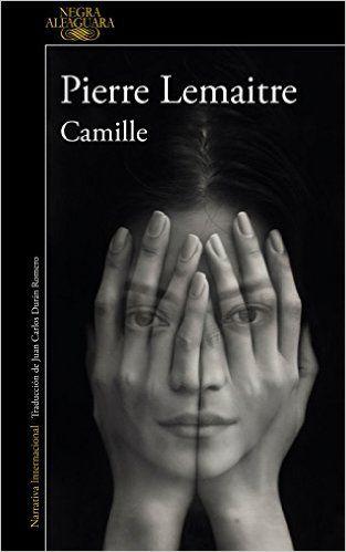 Camille de Pierre Lemaitre Verhoeven 4.El atraco, su amiga Ana. Nadie sabe que la conoce. Me encantan estos libros