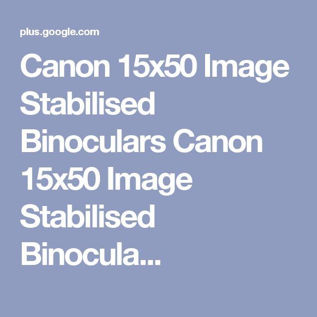 Canon 15x50 Image Stabilised Binoculars Canon 15x50 Image Stabilised Binocula...