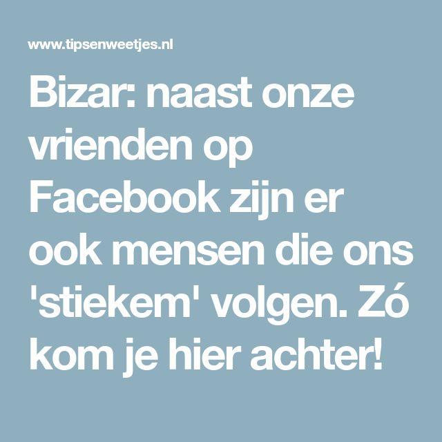 Bizar: naast onze vrienden op Facebook zijn er ook mensen die ons 'stiekem' volgen. Zó kom je hier achter!