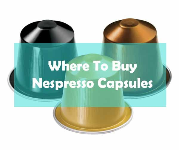 Where To Buy Nespresso Pods Buying Guide 2019 Friedcoffee