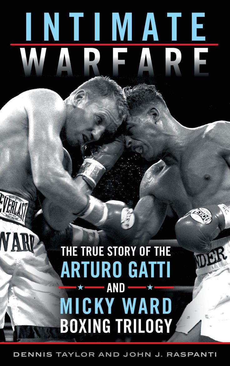 Intimate Warfare: The True Story of the Arturo Gatti and Micky Ward Boxing Trilogy By Dennis Taylor and John J. Raspanti